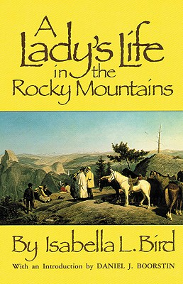 A Lady's Life in the Rocky Mountains By Bird, Isabella L.